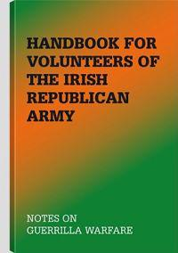 Handbook for Volunteers of the Irish Republican Army