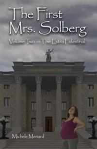 The First Mrs. Solberg, Volume 2 the Extra-Fidestrial