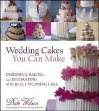 Wedding Cakes You Can Make: Designing, Baking, and Decorating the Perfect W