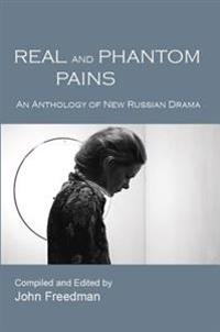 Real and Phantom Pains: An Anthology of New Russian Drama