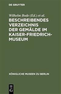 Beschreibendes Verzeichnis Der Gemälde Im Kaiser-friedrich-museum