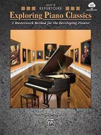 Exploring Piano Classics Repertoire, Bk 6: A Masterwork Method for the Developing Pianist, Book & Online Audio