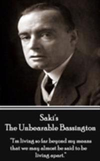 Saki's Unbearable Bassington: I'm Living So Far Beyond My Means That We May Almost Be Said to Be Living Apart.