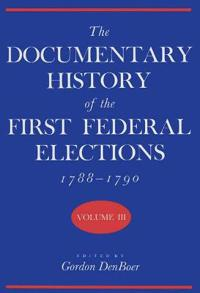 The Documentary History of the First Federal Elections 1788-1790