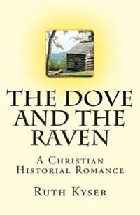 The Dove and the Raven: The Dove and the Raven - A Christian Historial Romance