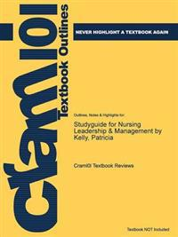 Studyguide for Nursing Leadership & Management by Kelly, Patricia