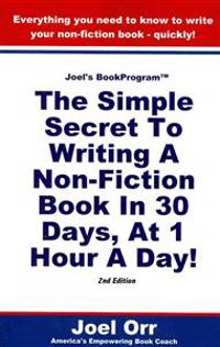 Joel's Bookprogram: The Simple Secret to Writing a Non-fiction Book in 30 Days, at 1 Hour a Day