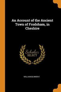An Account of the Ancient Town of Frodsham, in Cheshire