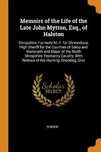 Memoirs of the Life of the Late John Mytton, Esq., of Halston