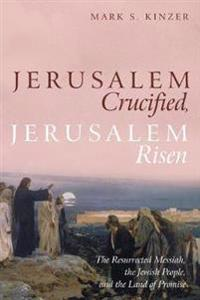 Jerusalem Crucified, Jerusalem Risen