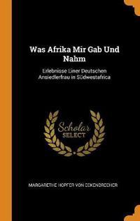 Was Afrika Mir Gab Und Nahm