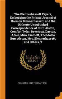 Blennerhassett Papers, Embodying the Private Journal of Harmon Blennerhassett, and the Hitherto Unpublished Correspondence of Burr, Alston, Comfort Tyler, Deveraux, Dayton, Adair, Miro, Emmett, Theodosia Burr Alston, Mrs. Blennerhassett, and Others, T
