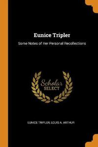 EUNICE TRIPLER: SOME NOTES OF HER PERSON