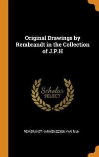 Original Drawings by Rembrandt in the Collection of J.P.H
