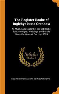 THE REGISTER BOOKE OF INGLEBYE IUXTA GRE