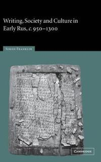 Writing, Society and Culture in Early Rus, c.950-1300