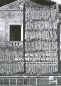 Die Getreideharfe in Europa Und Ostasien: Bautypologie, Kulturhistorische Bedeutung Und Wirtschaftshistorische Wurzeln