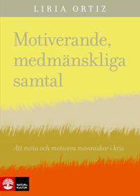 Motiverande medmänskliga samtal : att möta och motivera människor i kris - Liria Ortiz pdf epub