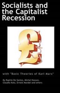 Socialists & the Capitalist Recession with Basic Ideas of Karl Marx