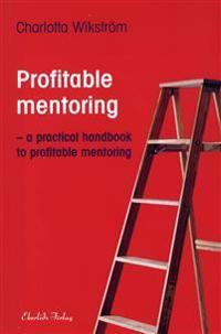 Profitable Mentoring : a practical handbook to profitable mentoring