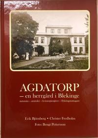 Agdatorp : en herrgård i Blekinge - statsmän, amiraler, kvinnopionjärer, flyktingmottagare