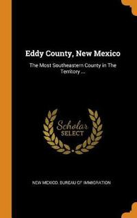Eddy County, New Mexico: The Most Southeastern County in the Territory ...