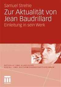 Zur Aktualität Von Jean Baudrillard: Einleitung in Sein Werk