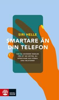 Smartare än din telefon : hur du använder mobilen för att må bättre, bli effektivare och stärka dina relationer