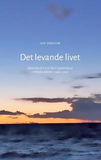 Det levande livet : mänskligt liv och samhälle i förändring 1968-2018