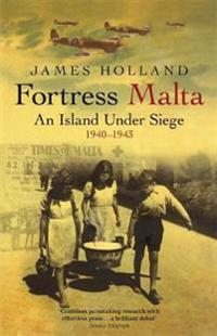 Fortress malta - an island under siege 1940-1943