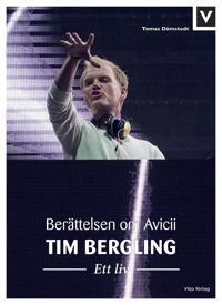 Tim Bergling Ett liv. Berättelsen om Avicii