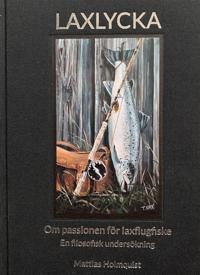 Laxlycka : om passionen för laxflugfiske - en filosofisk undersökning