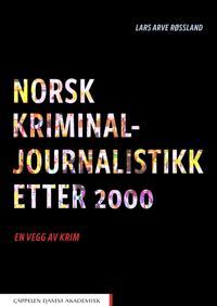 Norsk kriminaljournalistikk etter 2000 - Lars Arve Røssland | Ridgeroadrun.org