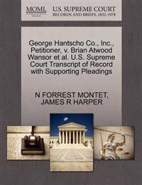 George Hantscho Co., Inc., Petitioner, V. Brian Atwood Wansor et al. U.S. Supreme Court Transcript of Record with Supporting Pleadings