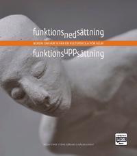 Funktionsnedsättning - funktionsuppsättning : boken om hur vi får en kulturskola för alla!
