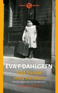 Vad hände med barnen : hur de minsta blev en handelsvara - Eva F. Dahlgren pdf epub