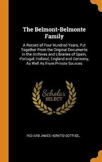 The Belmont-Belmonte Family: A Record of Four Hundred Years, Put Together from the Original Documents in the Archives and Libraries of Spain, Portu