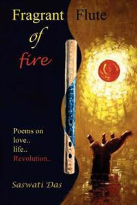Fragrant Flute of Fire: Poems on Love...Life...Revolution
