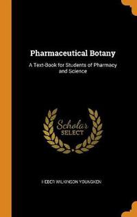 Pharmaceutical Botany: A Text-Book for Students of Pharmacy and Science
