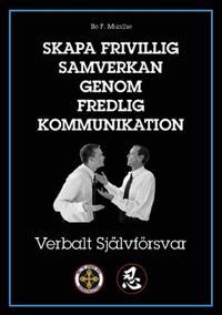 Skapa frivillig samverkan genom fredlig kommunikation : Verbalt självförsvar