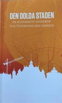 Den dolda staden - en alternativ guidebok till Östersund med omnejd