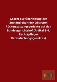 Gesetz Zur Uberleitung Der Zustandigkeit Der Obersten Ruckerstattungsgerichte Auf Den Bundesgerichtshof (Artikel 9 D. Rechtspflege- Vereinfachungsgese