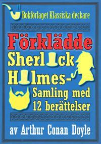 Sherlock Holmes-samling: Den förklädde mästerdetektiven. Antologi med 12 berättelser