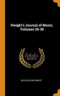 DWIGHT'S JOURNAL OF MUSIC, VOLUMES 35-36