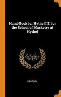 Hand-Book for Hythe [i.E. for the School of Musketry at Hythe]