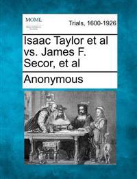 Isaac Taylor et al vs. James F. Secor, et al