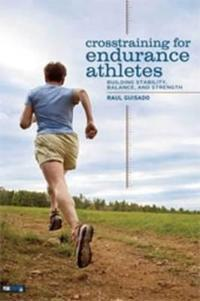 Crosstraining for Endurance Athletes: Building Stability, Balance, and Strength