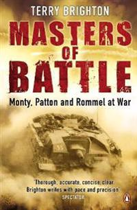 Masters of battle - monty, patton and rommel at war