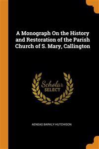 Monograph On the History and Restoration of the Parish Church of S. Mary, Callington