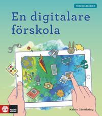 Förskoleserien En digitalare förskola - Katrin Jäverbring pdf epub